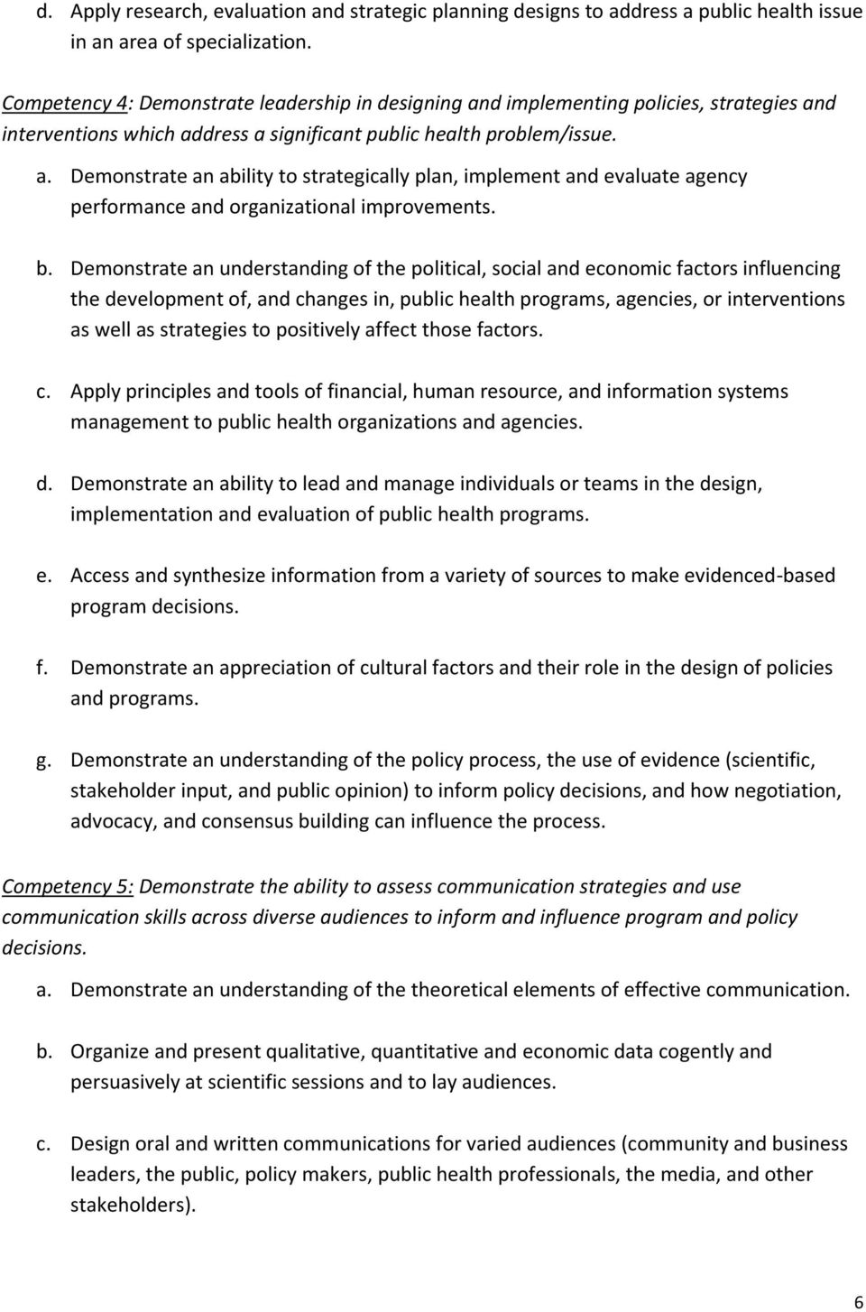 b. Demonstrate an understanding of the political, social and economic factors influencing the development of, and changes in, public health programs, agencies, or interventions as well as strategies