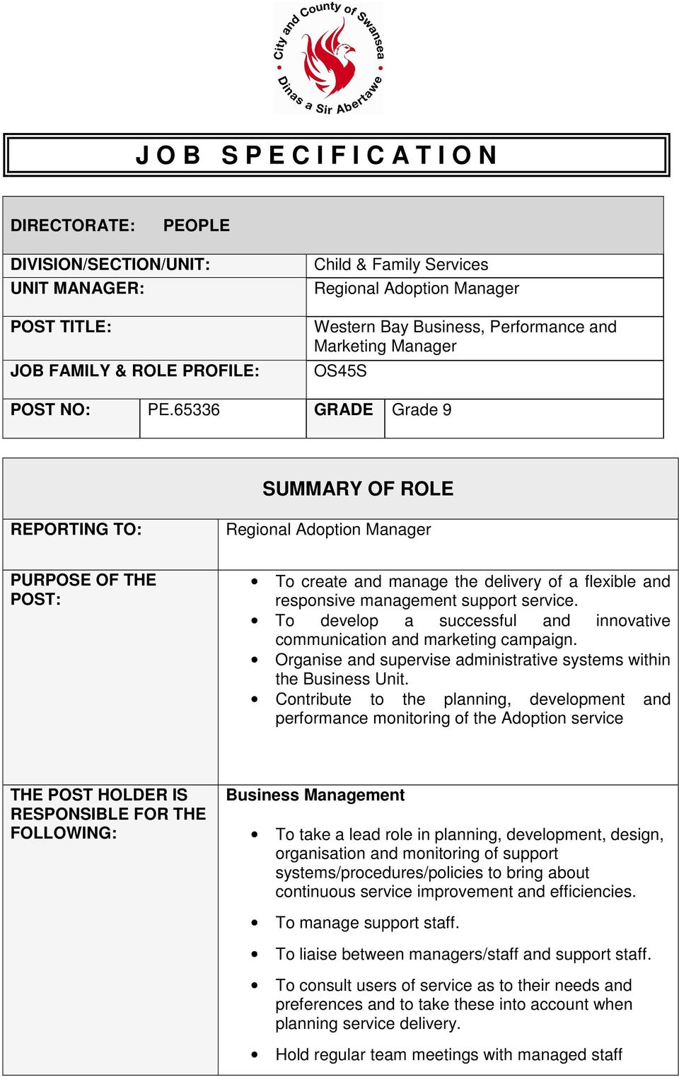 65336 GRADE Grade 9 SUMMARY OF ROLE REPORTING TO: Regional Adoption Manager PURPOSE OF THE POST: To create and manage the delivery of a flexible and responsive management support service.
