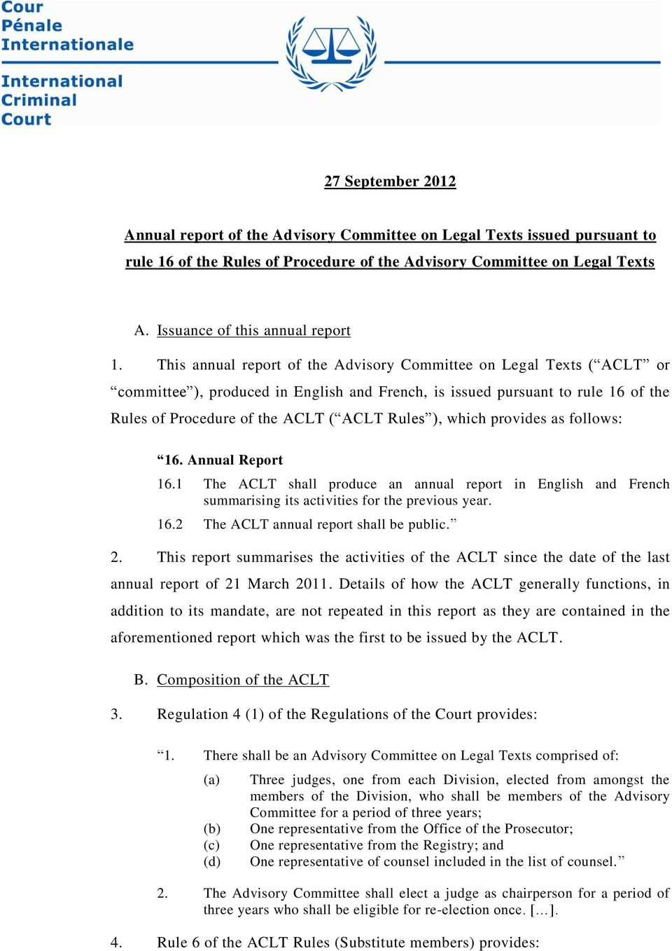 This annual report of the Advisory Committee on Legal Texts ( ACLT or committee ), produced in English and French, is issued pursuant to rule 16 of the Rules of Procedure of the ACLT ( ACLT Rules ),