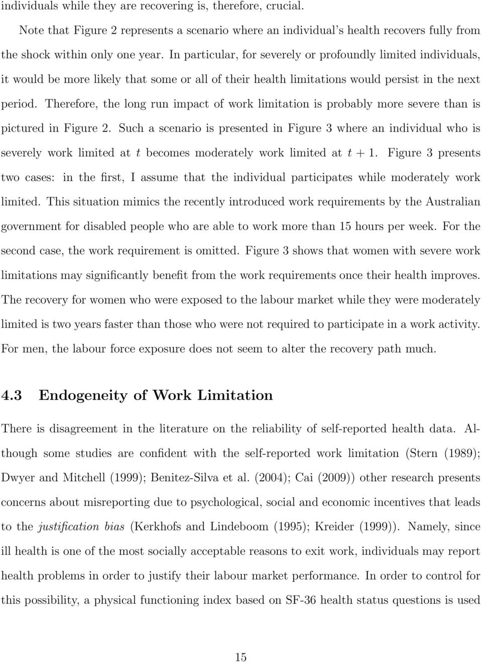 Therefore, the long run impact of work limitation is probably more severe than is pictured in Figure 2.