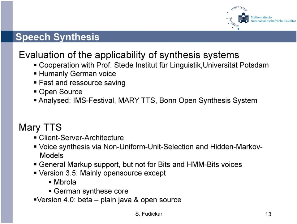 MARY TTS, Bonn Open Synthesis System Mary TTS Client-Server-Architecture Voice synthesis via Non-Uniform-Unit-Selection and