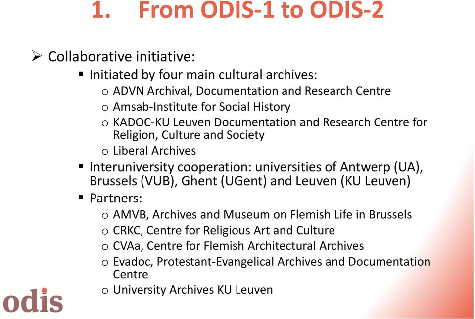 universities of Antwerp (UA), Brussels (VUB), Ghent (UGent) and Leuven (KU Leuven) Partners: o AMVB, Archives and Museum on Flemish Life in Brussels o CRKC, Centre