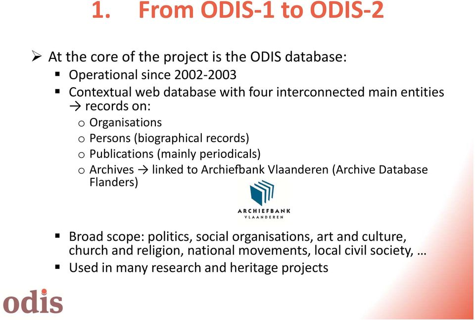 (mainly periodicals) o Archives linked to Archie ank Vlaanderen (Archive Database Flanders) Broad scope: politics, social