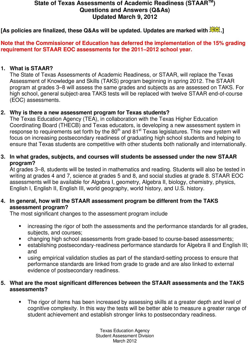 The State of Texas Assessments of Academic Readiness, or STAAR, will replace the Texas Assessment of Knowledge and Skills (TAKS) program beginning in spring 2012.