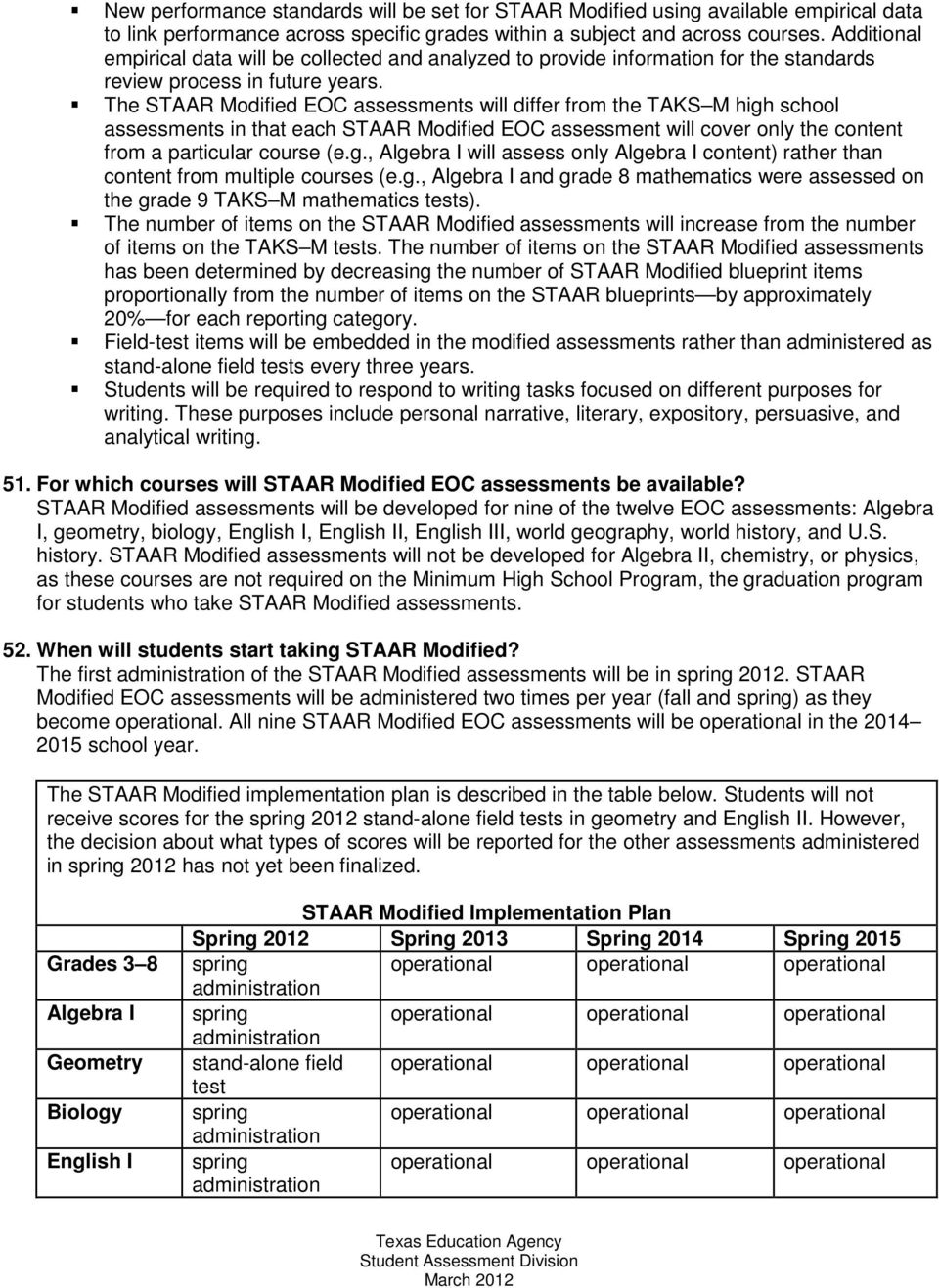 The STAAR Modified EOC assessments will differ from the TAKS M high school assessments in that each STAAR Modified EOC assessment will cover only the content from a particular course (e.g., Algebra I will assess only Algebra I content) rather than content from multiple courses (e.