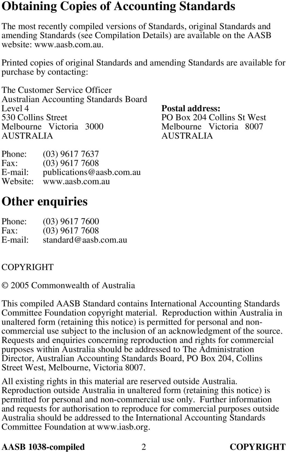 Printed copies of original Standards and amending Standards are available for purchase by contacting: The Customer Service Officer Australian Accounting Standards Board Level 4 530 Collins Street