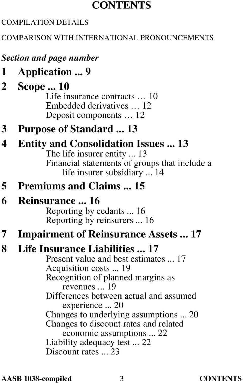 .. 13 Financial statements of groups that include a life insurer subsidiary... 14 5 Premiums and Claims... 15 6 Reinsurance... 16 Reporting by cedants... 16 Reporting by reinsurers.