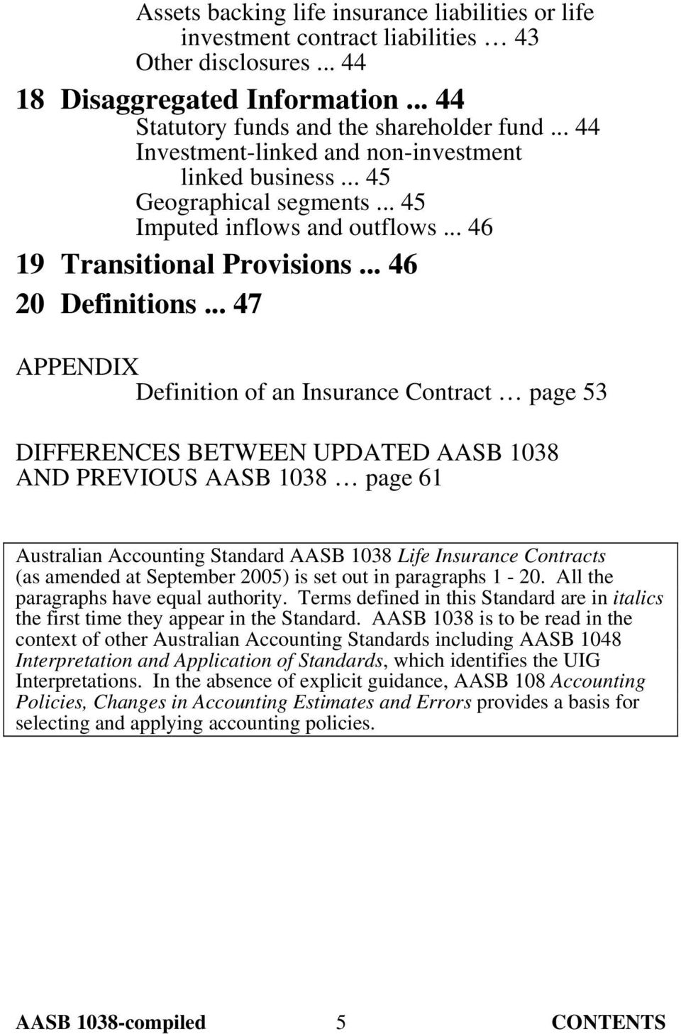 .. 47 APPENDIX Definition of an Insurance Contract page 53 DIFFERENCES BETWEEN UPDATED AASB 1038 AND PREVIOUS AASB 1038 page 61 Australian Accounting Standard AASB 1038 Life Insurance Contracts (as