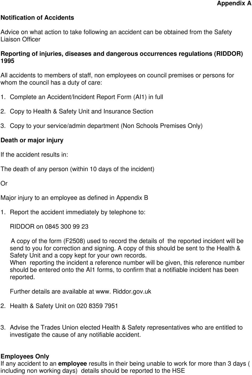 Complete an Accident/Incident Report Form (AI1) in full 2. Copy to Health & Safety Unit and Insurance Section 3.