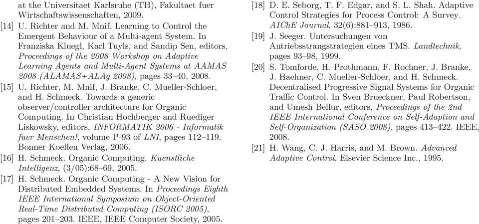[15] U. Richter, M. Mnif, J. Branke, C. Mueller-Schloer, and H. Schmeck. Towards a generic observer/controller architecture for Organic Computing.