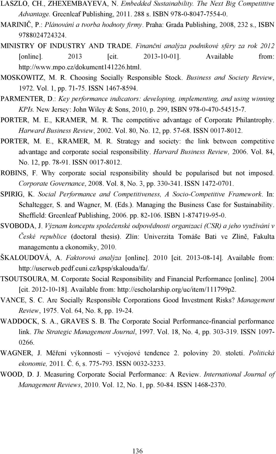 mpo.cz/dokument141226.html. MOSKOWITZ, M. R. Choosing Socially Responsible Stock. Business and Society Review, 1972. Vol. 1, pp. 71-75. ISSN 1467-8594. PARMENTER, D.