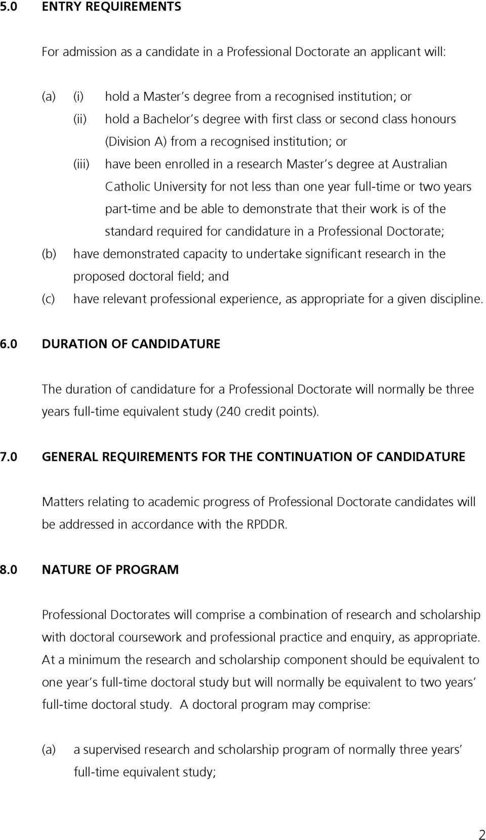 full-time or two years part-time and be able to demonstrate that their work is of the standard required for candidature in a Professional Doctorate; have demonstrated capacity to undertake