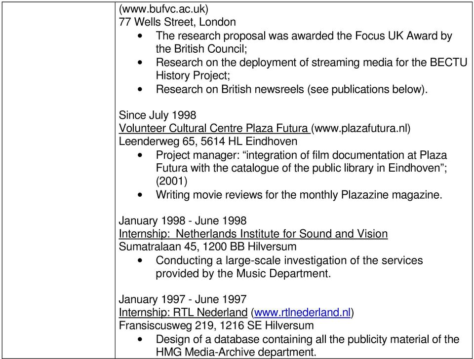 British newsreels (see publications below). Since July 1998 Volunteer Cultural Centre Plaza Futura (www.plazafutura.