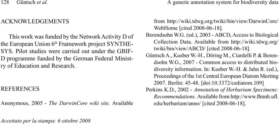 Available from http://wiki.tdwg.org/twiki/bin/view/darwincore/ WebHome [cited 2008-06-18]. Berendsohn W.G. (ed.), 2003 - ABCD, Access to Biological Collection Data. Available from http://wiki.tdwg.org/ twiki/bin/view/abcd/ [cited 2008-06-18].