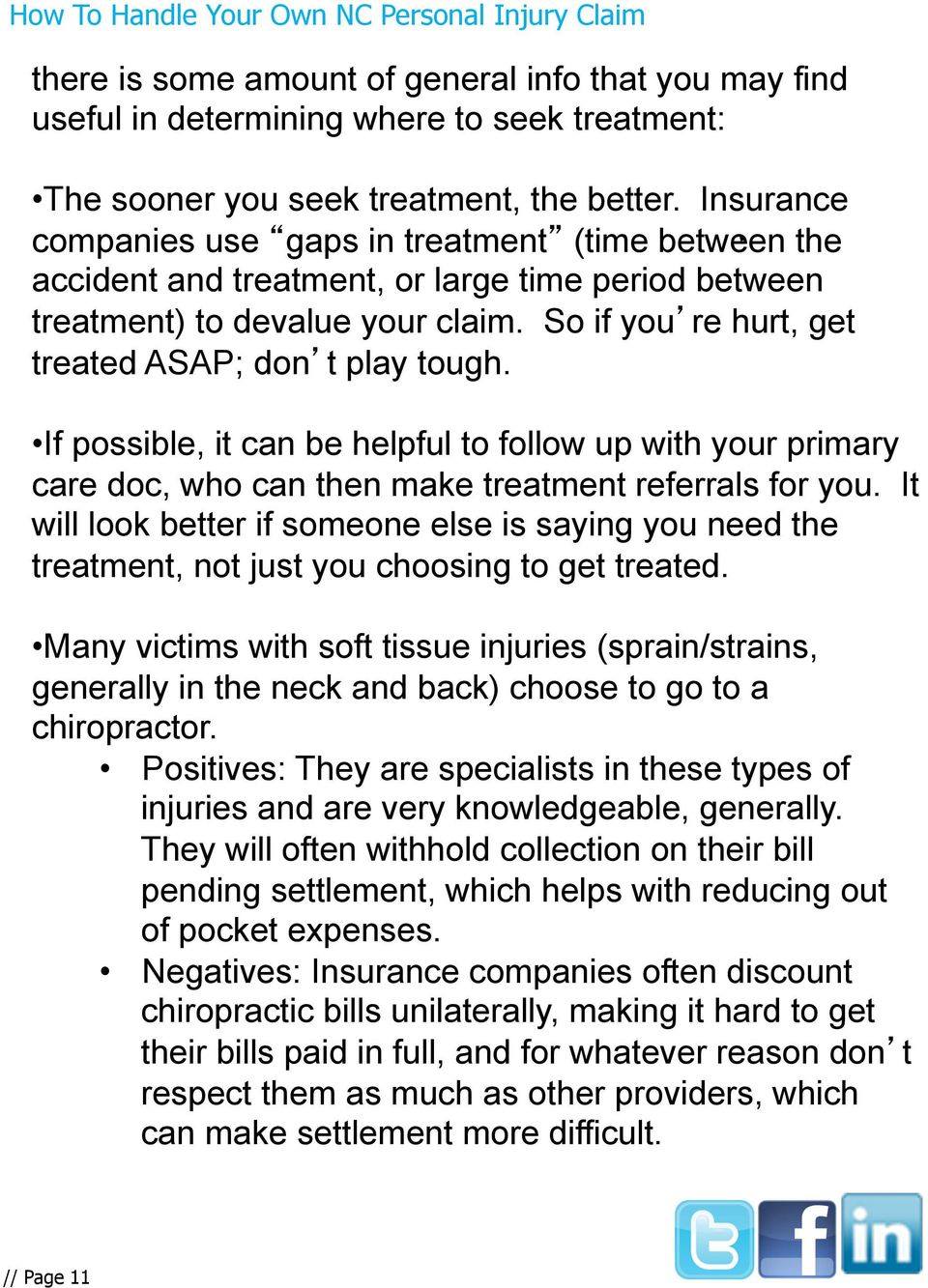 So if you re hurt, get treated ASAP; don t play tough.. If possible, it can be helpful to follow up with your primary care doc, who can then make treatment referrals for you.