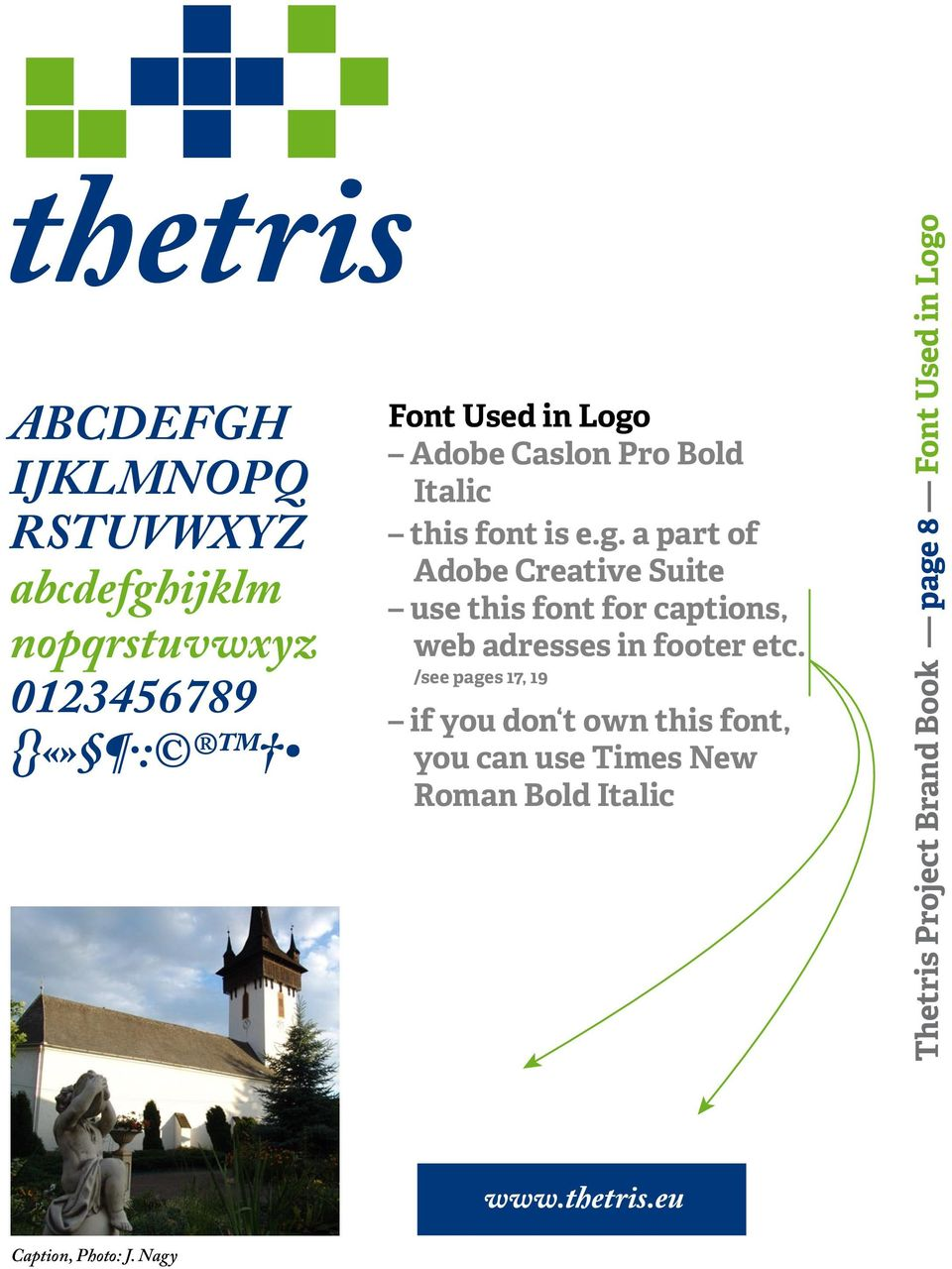 a part of Adobe Creative Suite use this font for captions, web adresses in footer etc.