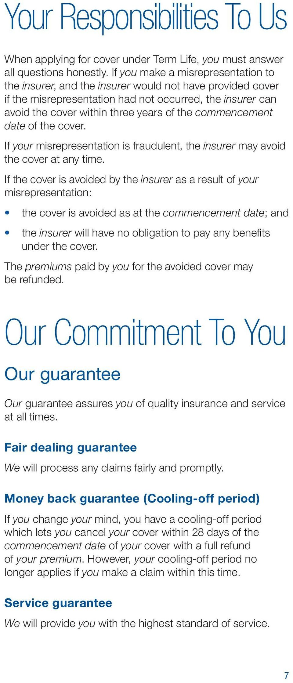 commencement date of the cover. If your misrepresentation is fraudulent, the insurer may avoid the cover at any time.