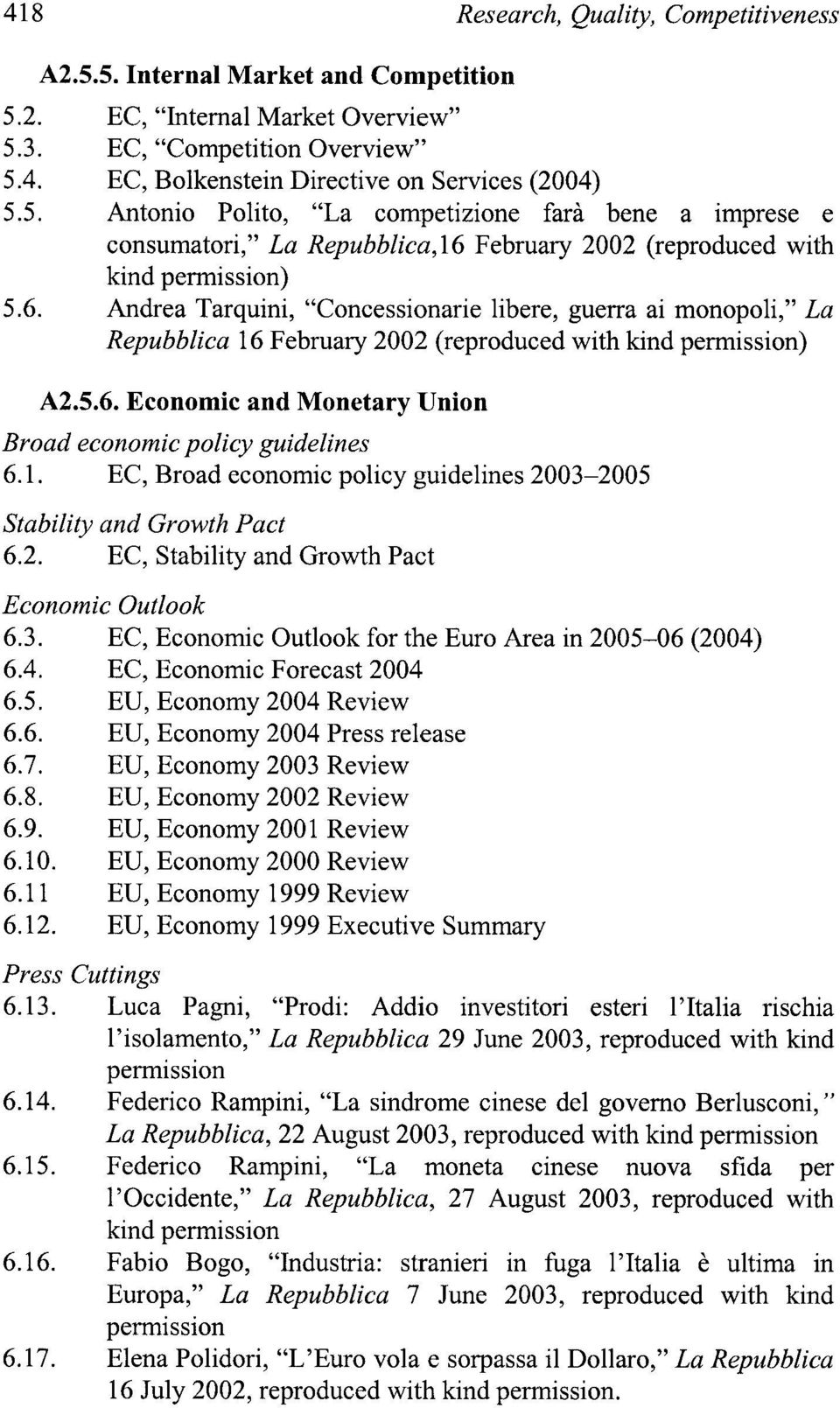 "February 2002 (reproduced with kind permission) 5.6. Andrea Tarquini, ""Concessionarie libere, guerra ai monopoli,"" La Repubblica 16 February 2002 (reproduced with kind permission) A2.5.6. Economic and Monetary Union Broad economic policy guidelines 6."