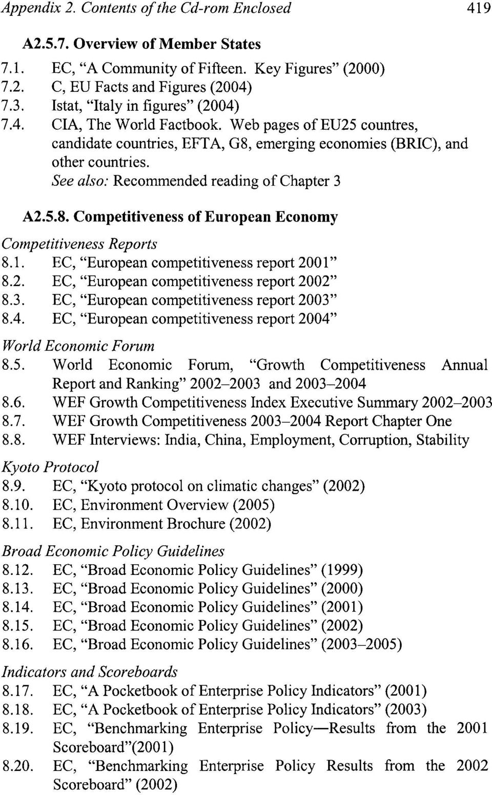 "See also: Recommended reading of Chapter 3 A2.5.8. Competitiveness of European Economy Competitiveness Reports 8.1. EC, ""European competitiveness report 2001"" 8.2. EC, ""European competitiveness report 2002"" 8."