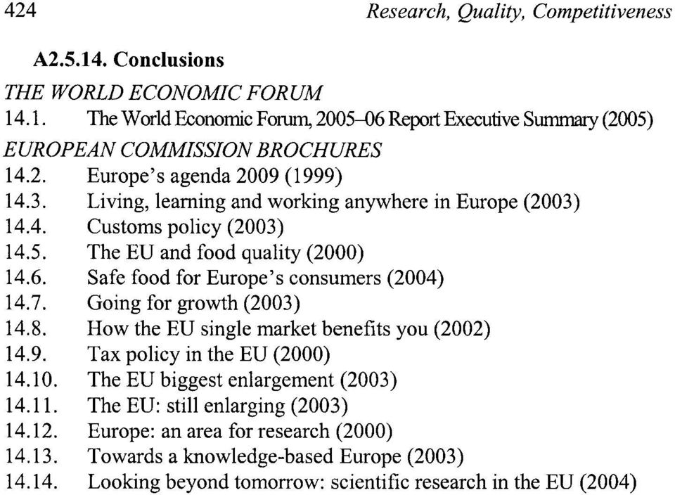 .1. The World Economic Forum, 2005-06 Report Executive S m (2005) EUROPEAN COMMISSION BROCHURES Europe's agenda 2009 (1999) Living, learning and working anywhere in