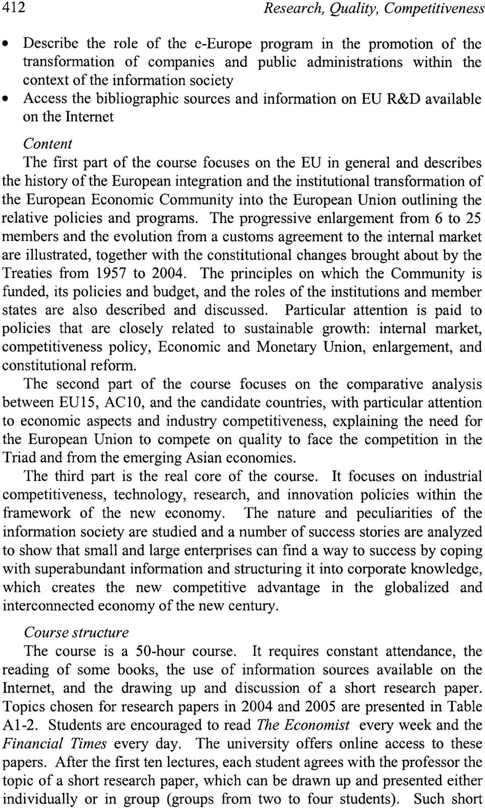 European integration and the institutional transformation of the European Economic Community into the European Union outlining the relative policies and programs.