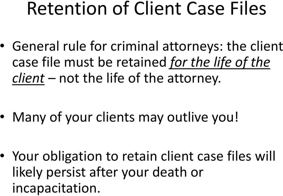 of the attorney. Many of your clients may outlive you!
