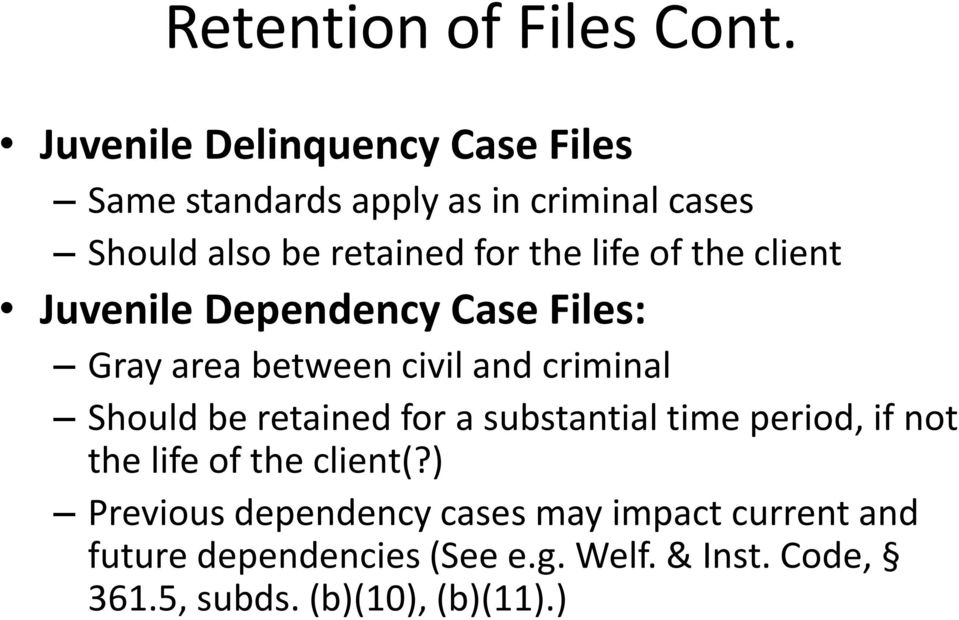 life of the client Juvenile Dependency Case Files: Gray area between civil and criminal Should be retained
