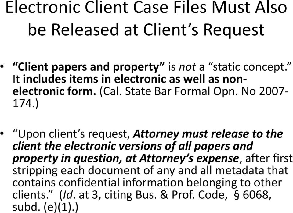 ) Upon client s request, Attorney must release to the client the electronic versions of all papers and property in question, at Attorney s