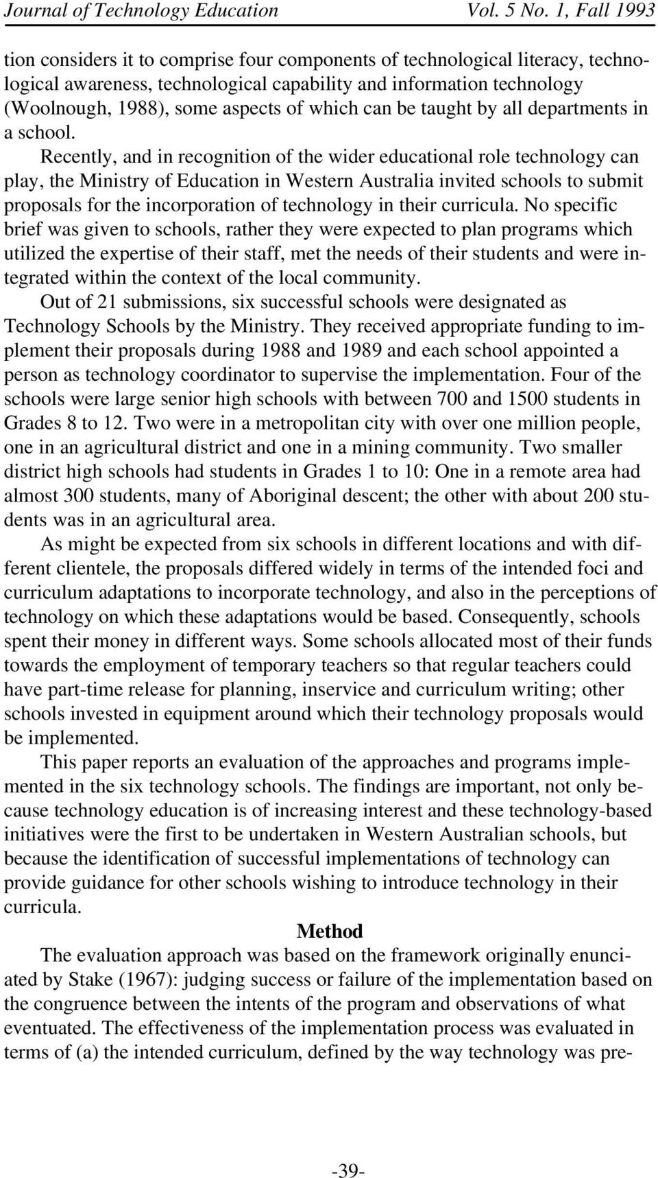 Recently, and in recognition of the wider educational role technology can play, the Ministry of Education in Western Australia invited schools to submit proposals for the incorporation of technology