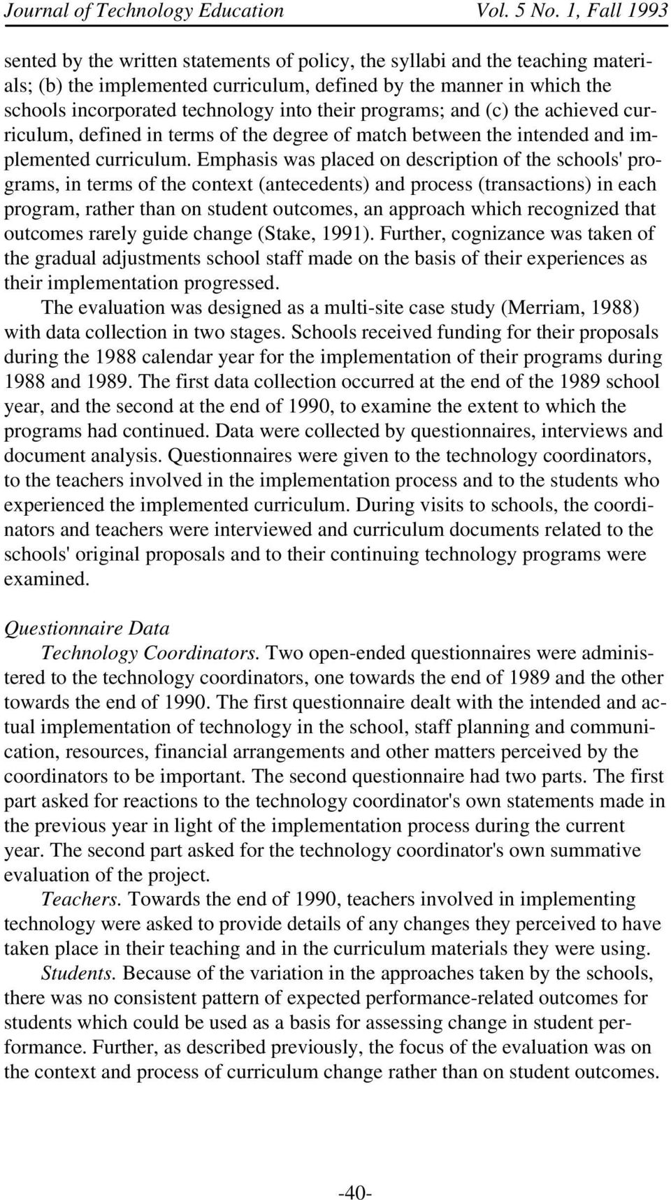 Emphasis was placed on description of the schools' programs, in terms of the context (antecedents) and process (transactions) in each program, rather than on student outcomes, an approach which