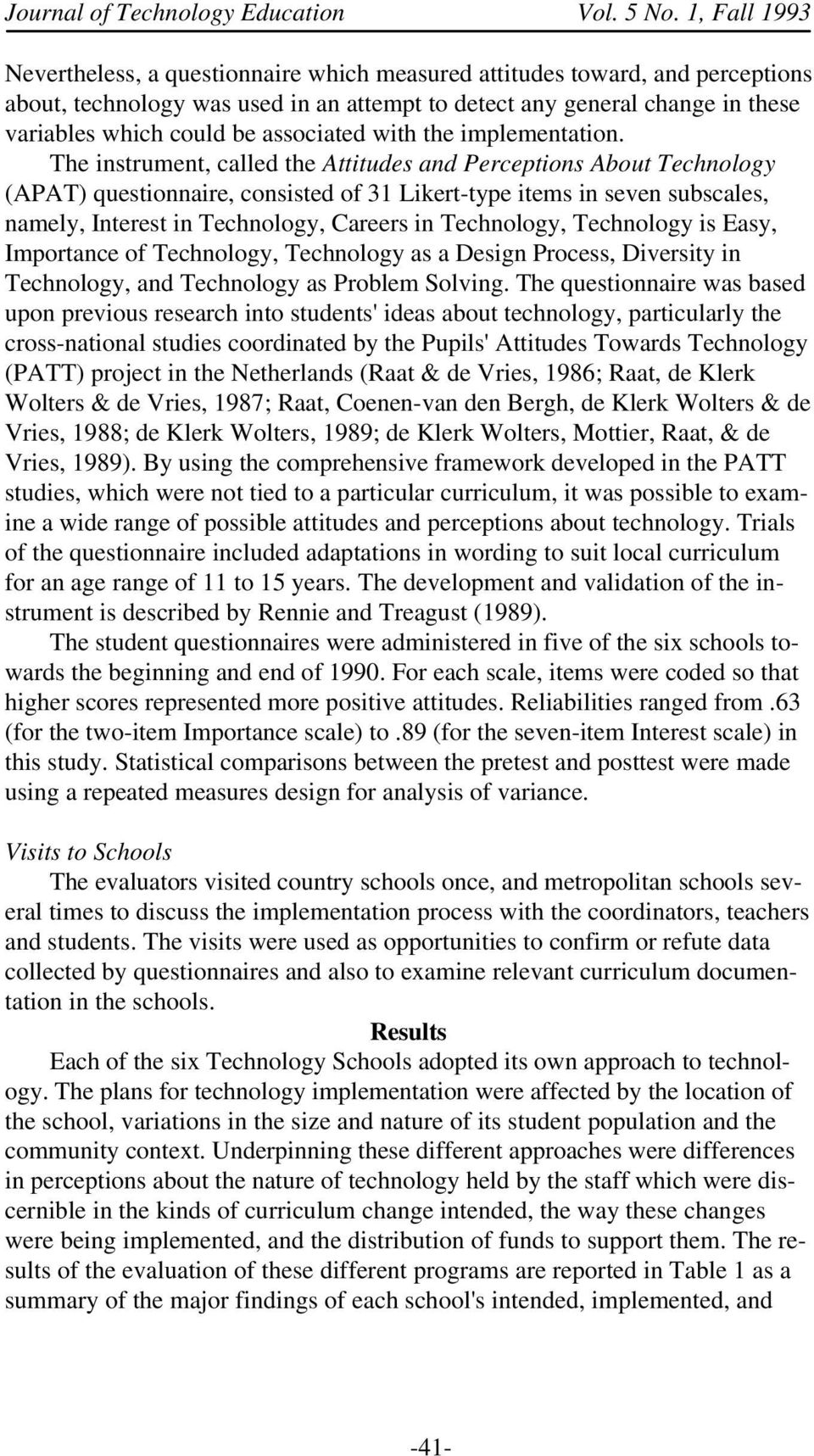 The instrument, called the Attitudes and Perceptions About Technology (APAT) questionnaire, consisted of 31 Likert-type items in seven subscales, namely, Interest in Technology, Careers in