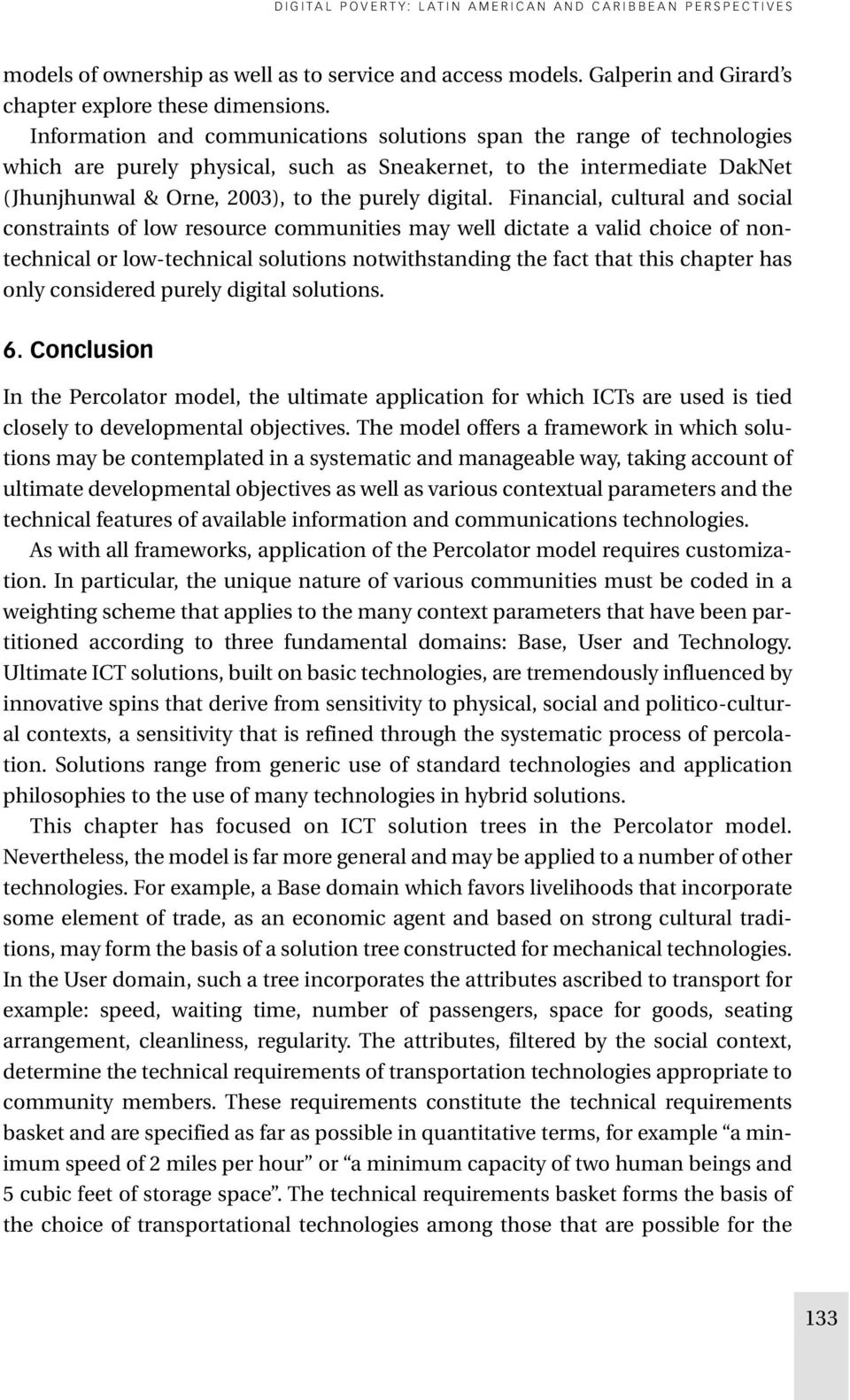 Financial, cultural and social constraints of low resource communities may well dictate a valid choice of nontechnical or low-technical solutions notwithstanding the fact that this chapter has only