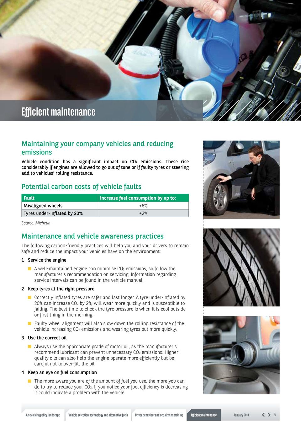 Potential carbon costs of vehicle faults Fault Increase fuel consumption by up to: Misaligned wheels +6% Tyres under-inflated by 20% +2% Source: Michelin Maintenance and vehicle awareness practices