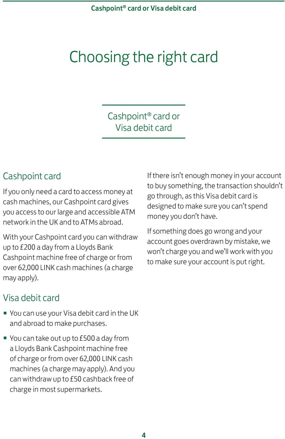 With your Cashpoint card you can withdraw up to 200 a day from a Lloyds Bank Cashpoint machine free of charge or from over 62,000 LINK cash machines (a charge may apply).
