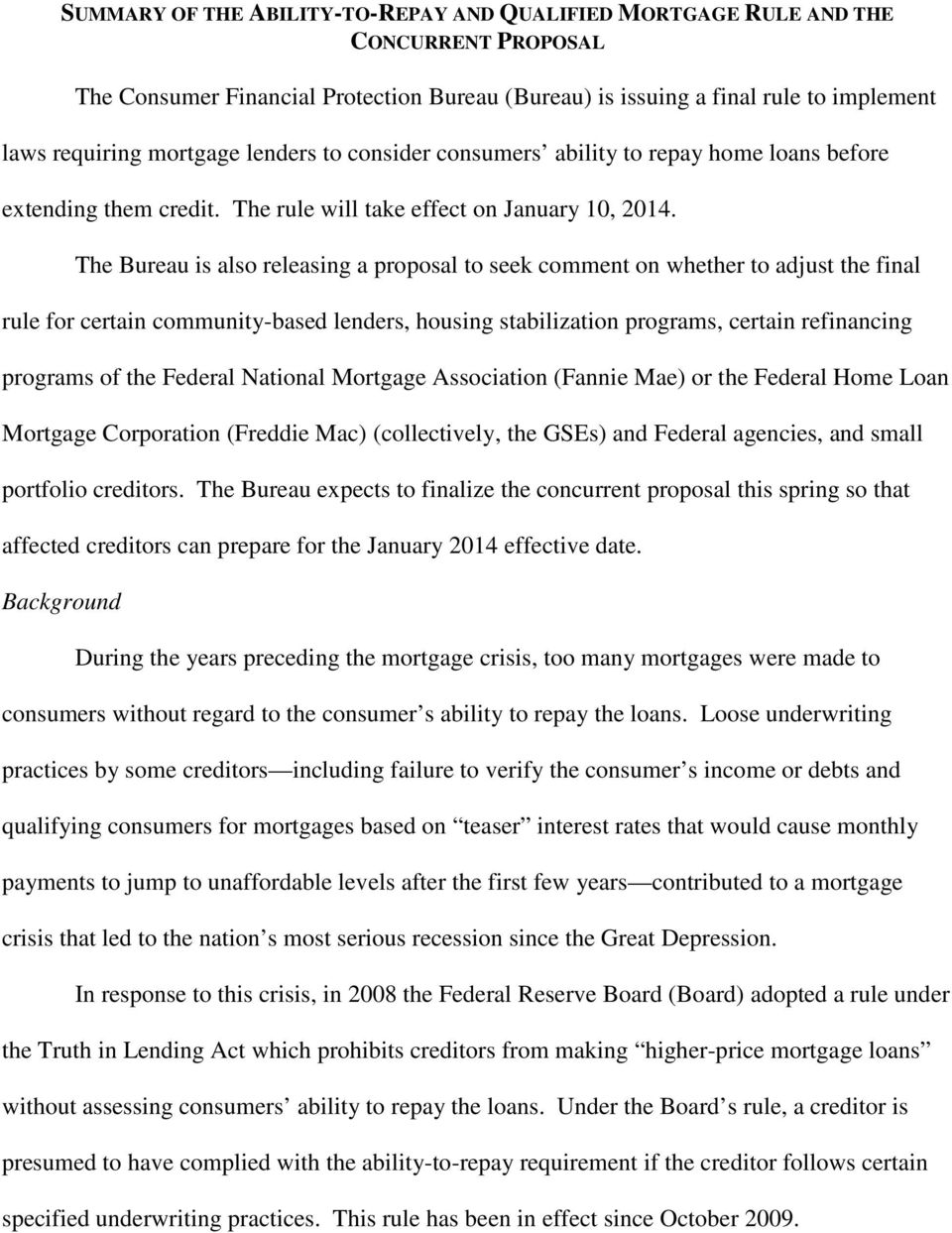 The Bureau is also releasing a proposal to seek comment on whether to adjust the final rule for certain community-based lenders, housing stabilization programs, certain refinancing programs of the