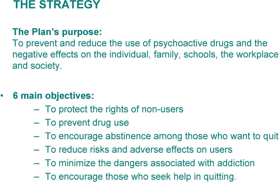 6 main objectives: To protect the rights of non-users To prevent drug use To encourage abstinence among those