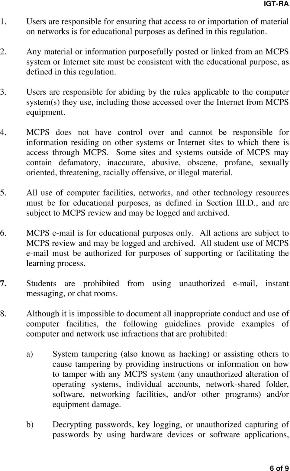 Users are responsible for abiding by the rules applicable to the computer system(s) they use, including those accessed over the Internet from MCPS equipment. 4.