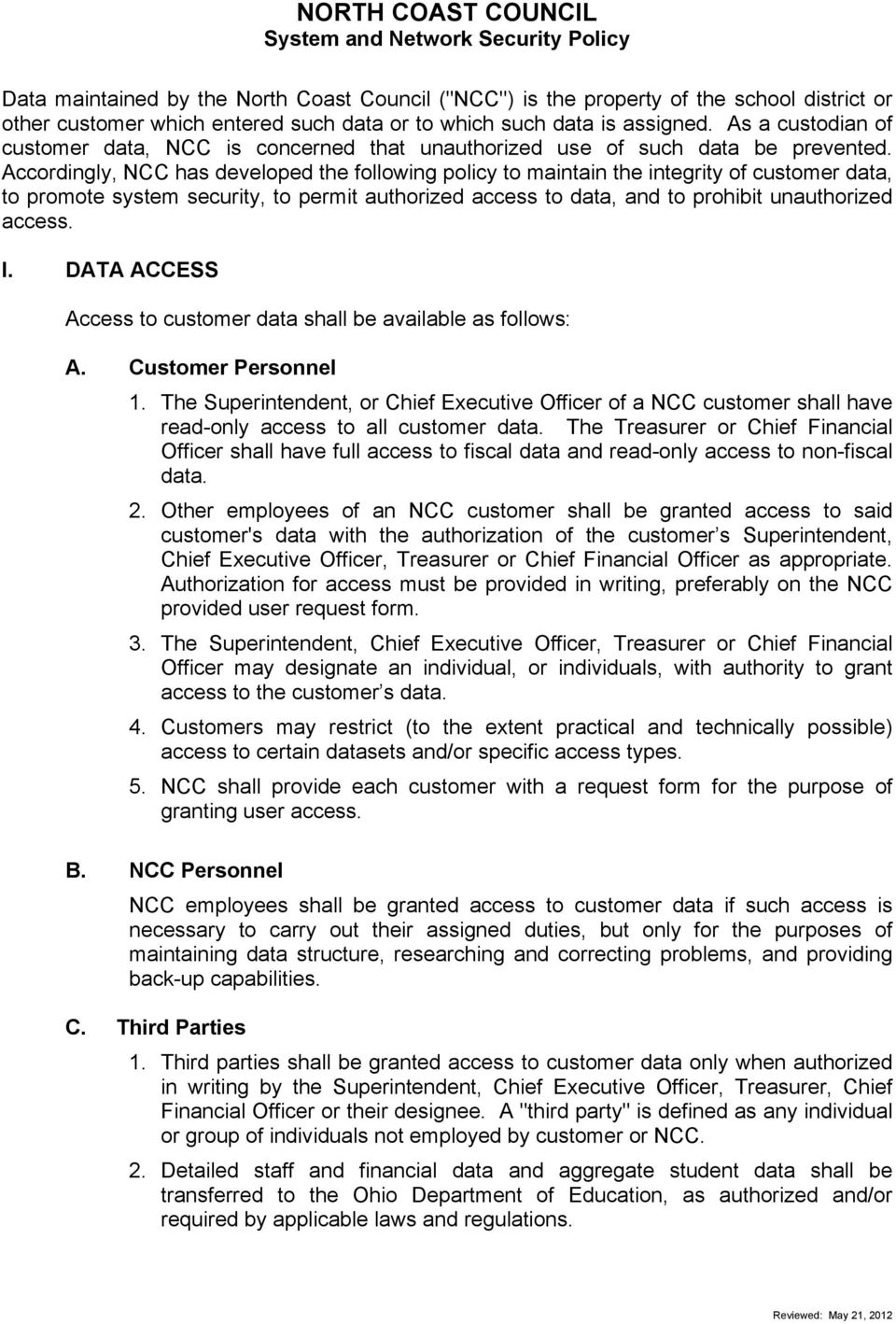 Accordingly, NCC has developed the following policy to maintain the integrity of customer data, to promote system security, to permit authorized access to data, and to prohibit unauthorized access. I.