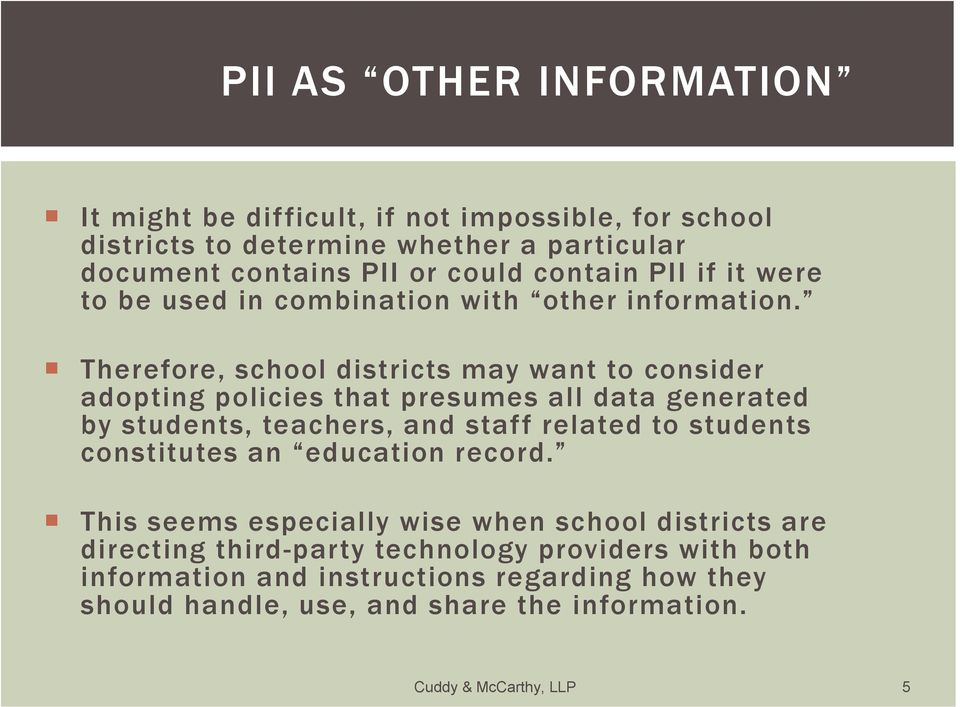 Therefore, school districts may want to consider adopting policies that presumes all data generated by students, teachers, and staff related to students