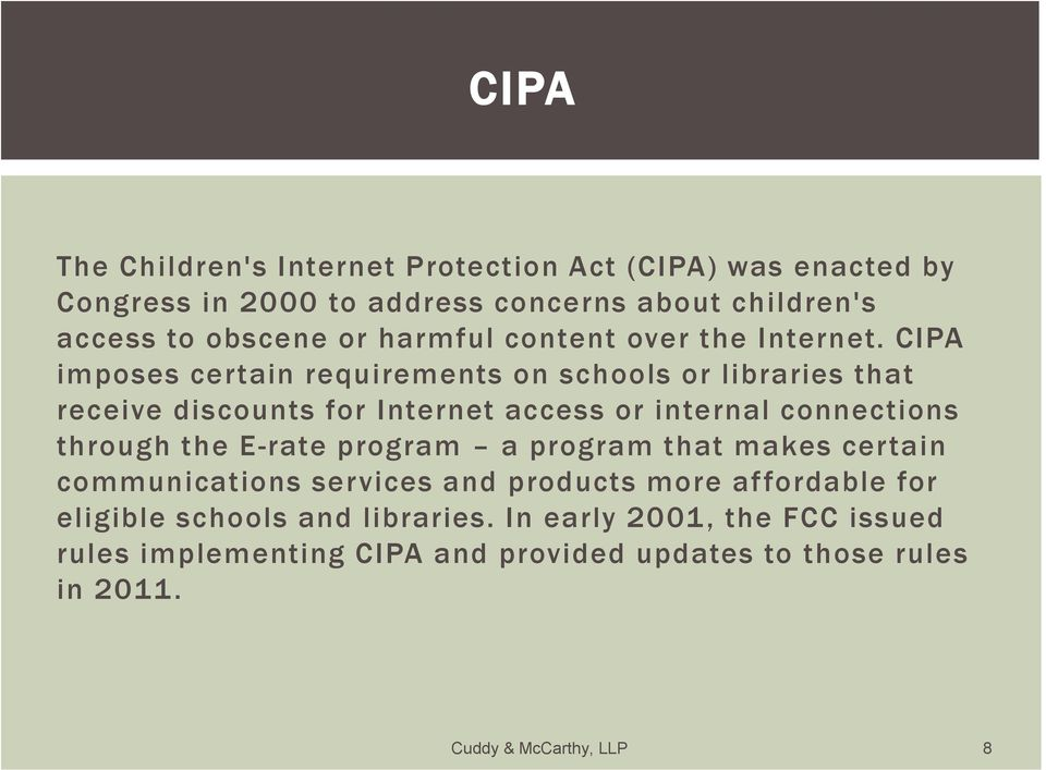 CIPA imposes certain requirements on schools or libraries that receive discounts for Internet access or internal connections through the