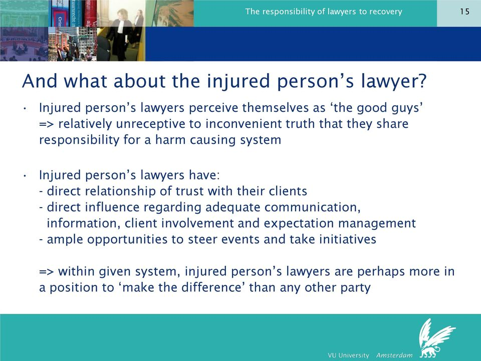 causing system Injured person s lawyers have: - direct relationship of trust with their clients - direct influence regarding adequate communication,