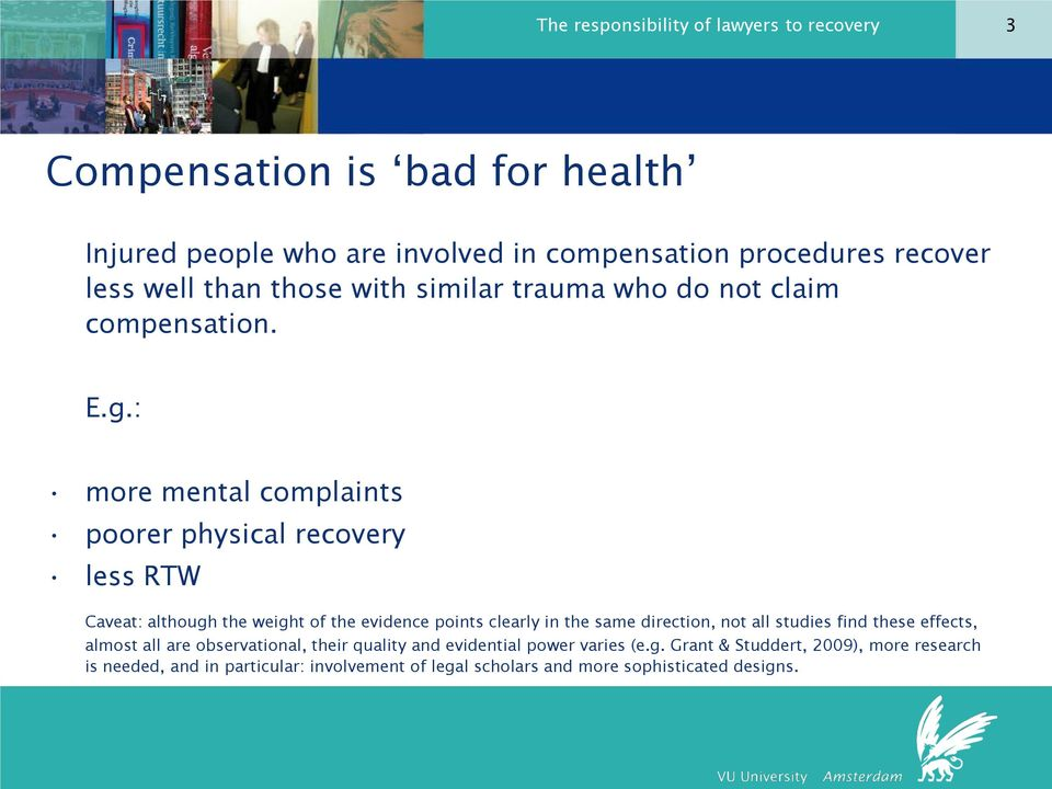 : more mental complaints poorer physical recovery less RTW Caveat: although the weight of the evidence points clearly in the same direction, not all