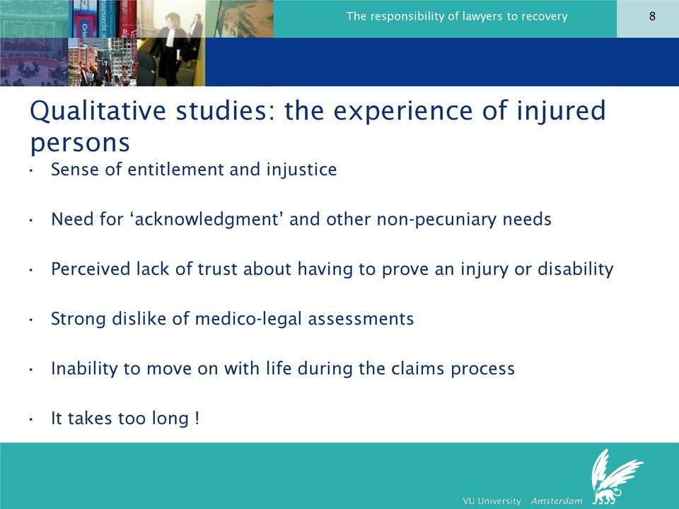 needs Perceived lack of trust about having to prove an injury or disability Strong dislike of