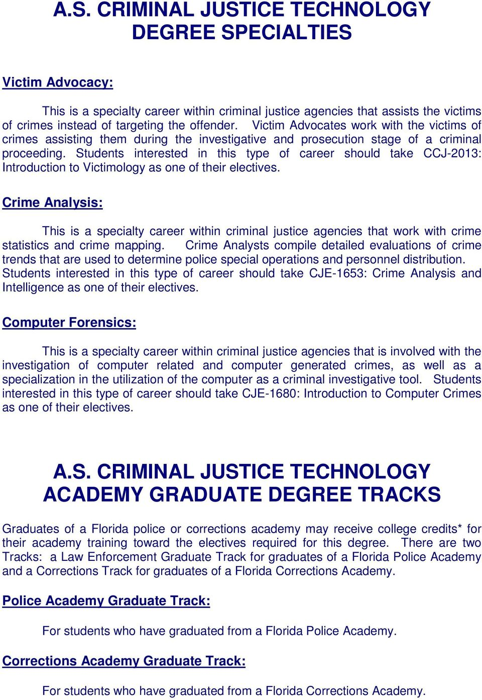 Students interested in this type of career should take CCJ-2013: Introduction to Victimology as one of their electives.