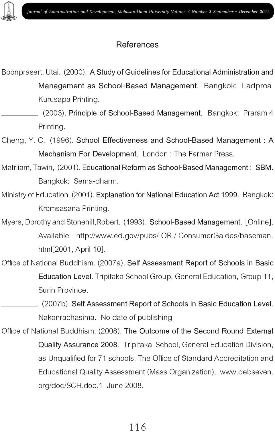 Bangkok: Praram 4 Printing. Cheng, Y. C. (1996). School Effectiveness and School-Based Management : A Mechanism For Development. London : The Farmer Press. Matrliam, Tawin, (2001).