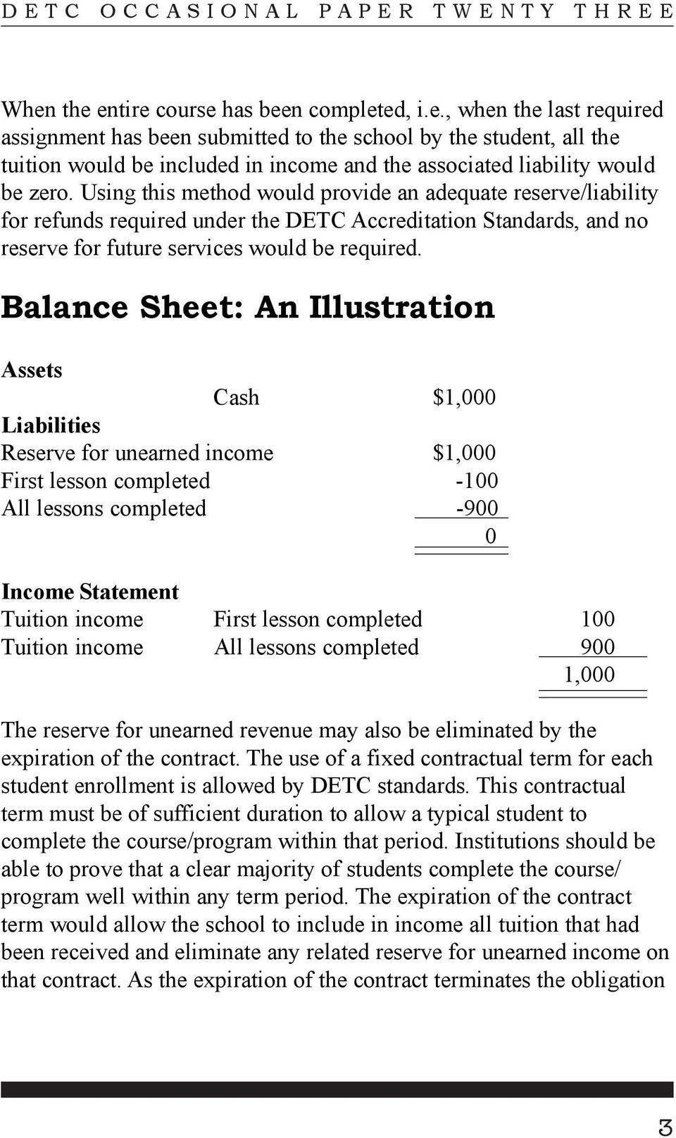 Balance Sheet: An Illustration Assets Cash $1,000 Liabilities Reserve for unearned income $1,000 First lesson completed -100 All lessons completed -900 0 Income Statement Tuition income First lesson