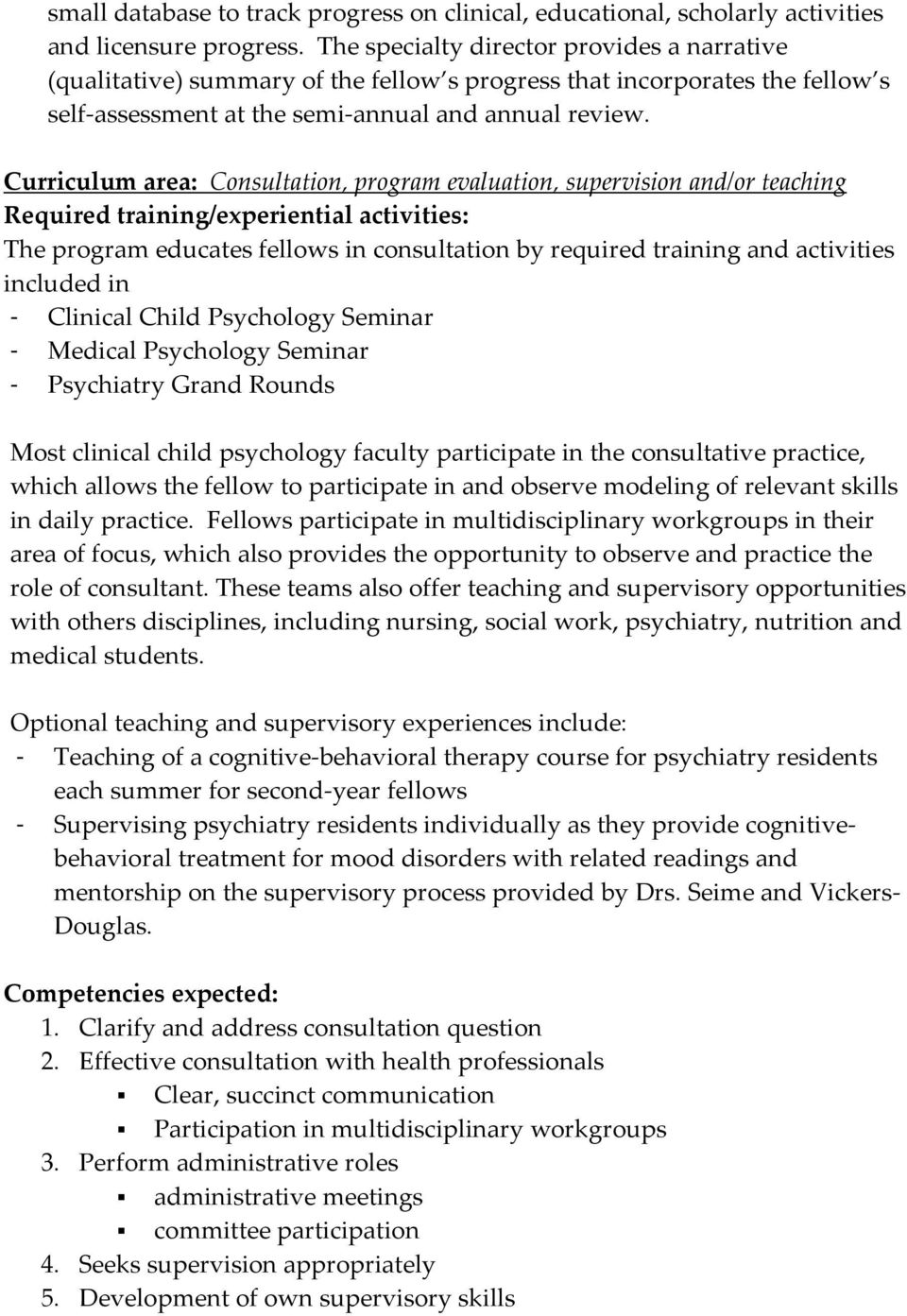 Curriculum area: Consultation, program evaluation, supervision and/or teaching Required training/experiential activities: The program educates fellows in consultation by required training and