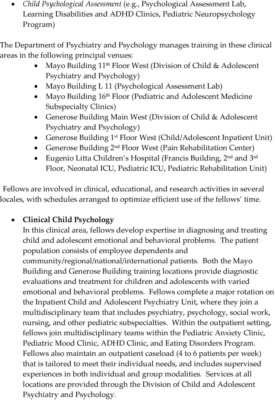 , Psychological Assessment Lab, Learning Disabilities and ADHD Clinics, Pediatric Neuropsychology Program) The Department of Psychiatry and Psychology manages training in these clinical areas in the