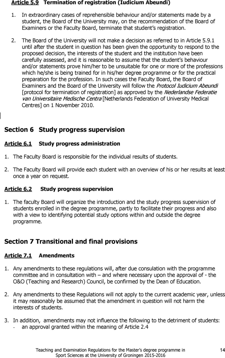 that student s registration. 2. The Board of the University will not make a decision as referred to in Article 5.9.
