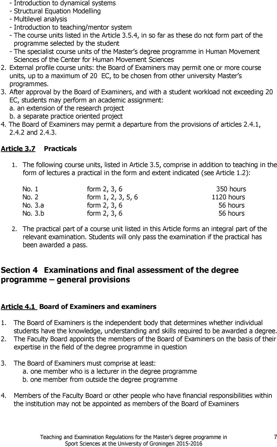 Movement Sciences 2. External profile course units: the Board of Examiners may permit one or more course units, up to a maximum of 20 EC, to be chosen from other university Master s programmes. 3.